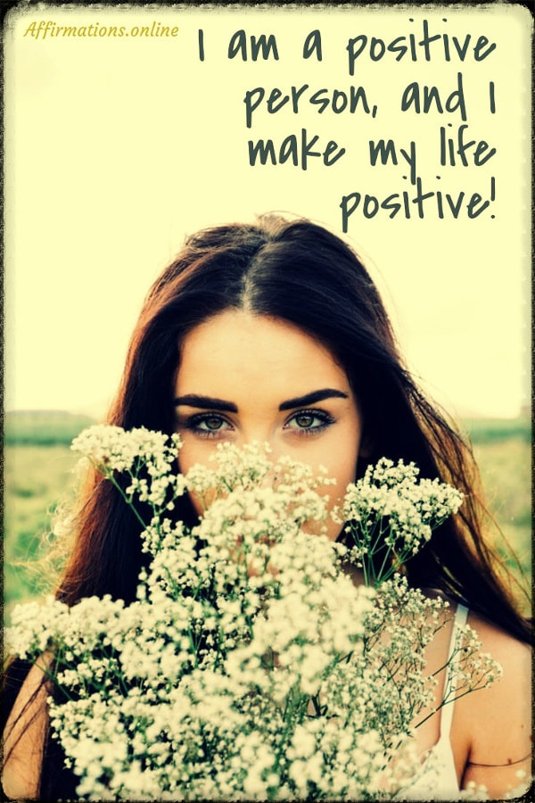 Positive affirmation from Affirmations.online - I am a positive person, and I make my life positive!