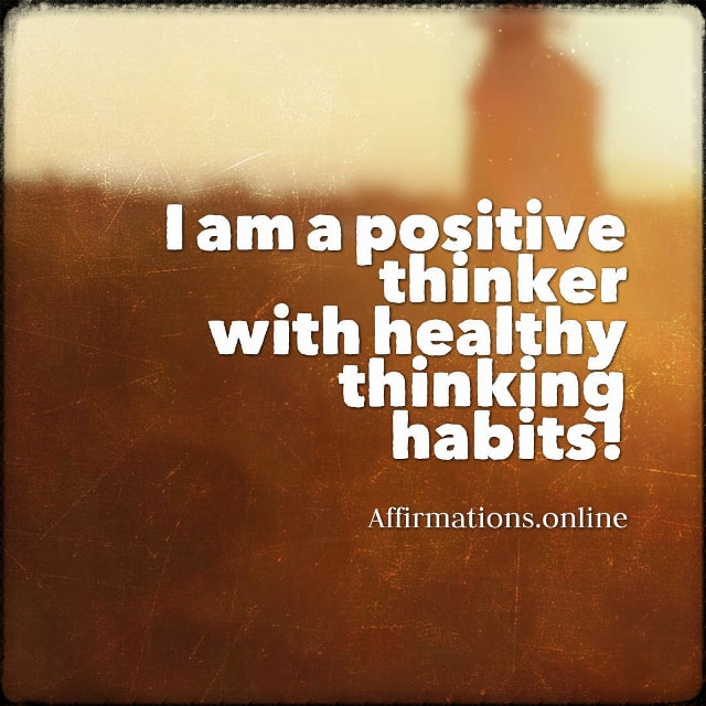 Positive affirmation from Affirmations.online - I am a positive thinker with healthy thinking habits!