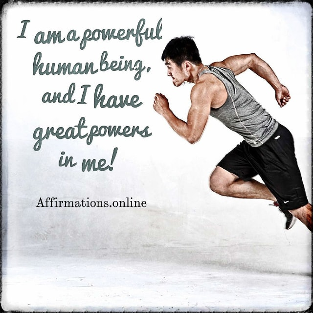 Positive affirmation from Affirmations.online - I am a powerful human being, and I have great powers in me!