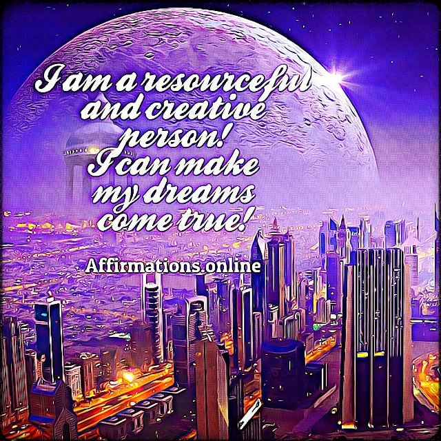 Positive affirmation from Affirmations.online - I am a resourceful and creative person! I can make my dreams come true!