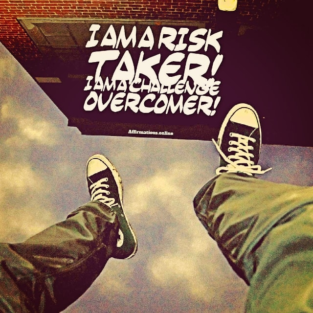 Positive affirmation from Affirmations.online - I am a risk taker! I am a challenge overcomer!