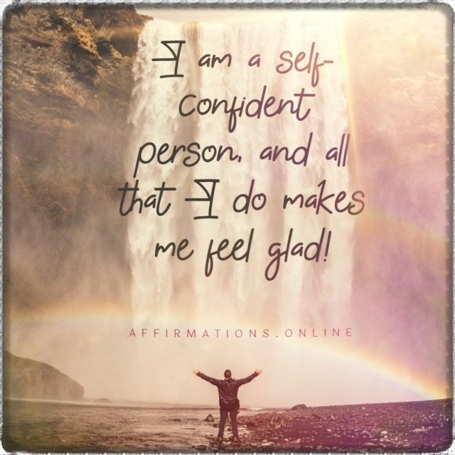 Positive affirmation from Affirmations.online - I am a self-confident person, and all that I do makes me feel glad!