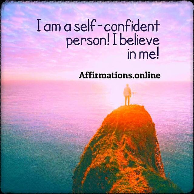 Positive affirmation from Affirmations.online - I am a self-confident person! I believe in me!