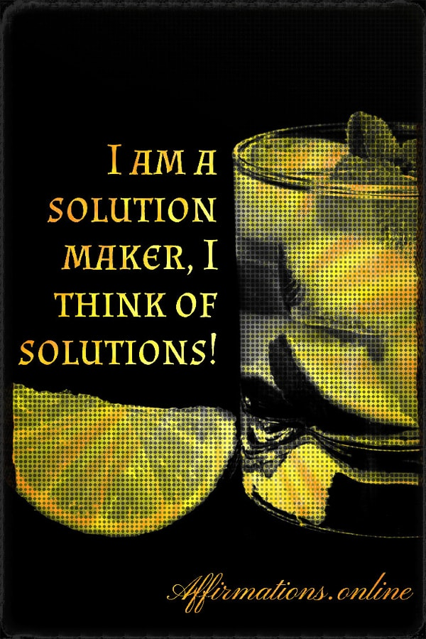 Positive affirmation from Affirmations.online - I am a solution maker, I think of solutions!