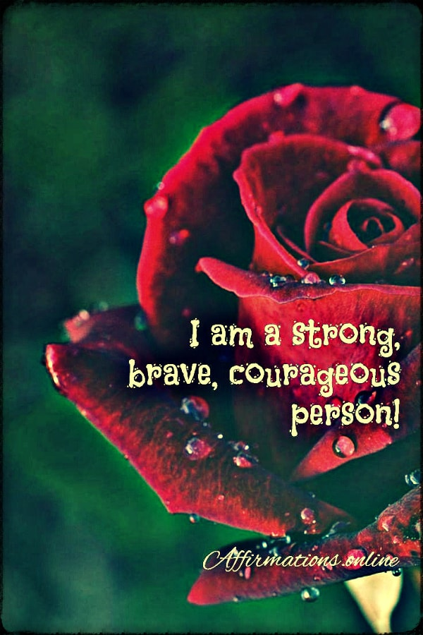 Positive affirmation from Affirmations.online - I am a strong, brave, courageous person!