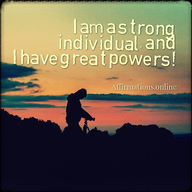 Positive affirmation from Affirmations.online - I am a strong individual, and I have great powers!