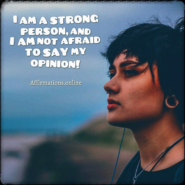 Positive affirmation from Affirmations.online - I am a strong person, and I am not afraid to say my opinion!