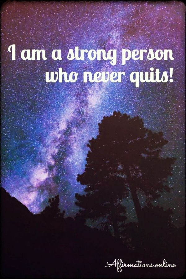 Positive affirmation from Affirmations.online - I am a strong person who never quits!
