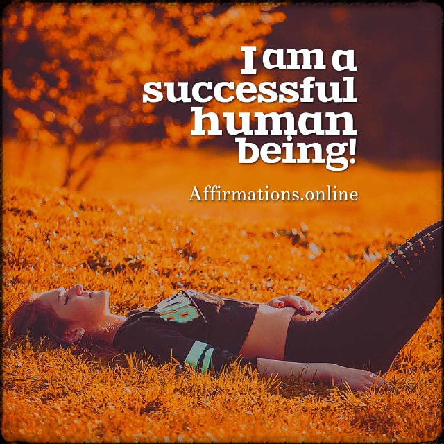 Positive affirmation from Affirmations.online - I am a successful human being!