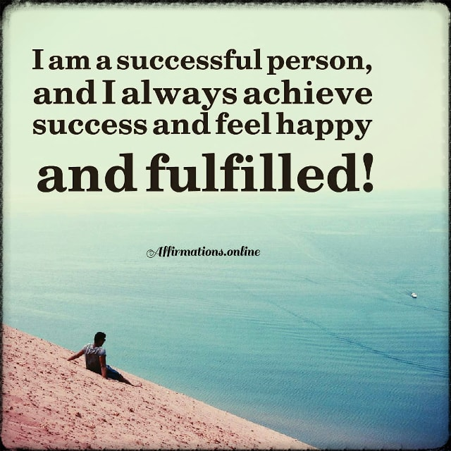 Positive affirmation from Affirmations.online - I am a successful person, and I always achieve success and feel happy and fulfilled!