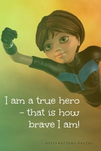 Positive affirmation from Affirmations.online - I am a true hero – that is how brave I am!