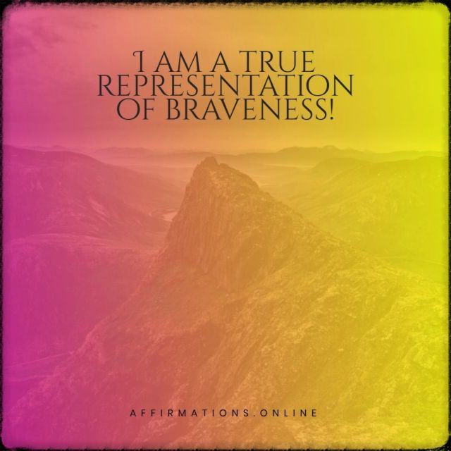 Positive affirmation from Affirmations.online - I am a true representation of braveness!
