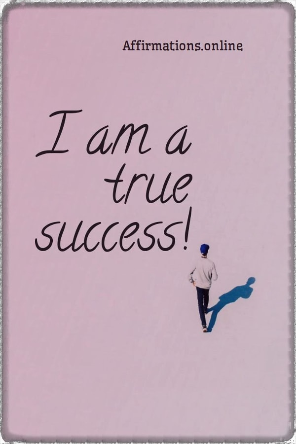Positive affirmation from Affirmations.online - I am a true success!