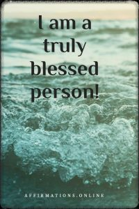 Positive affirmation from Affirmations.online - I am a truly blessed person!