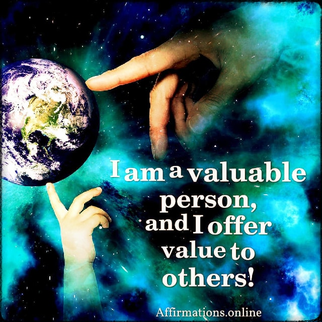 Positive affirmation from Affirmations.online - I am a valuable person, and I offer value to others!