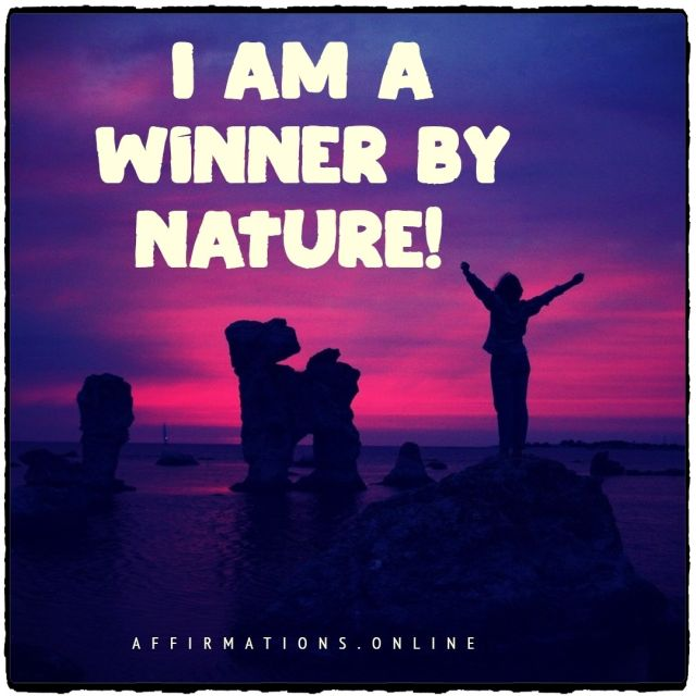 Positive affirmation from Affirmations.online - I am a winner by nature!