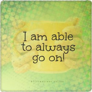 Positive affirmation from Affirmations.online - I am able to always go on!