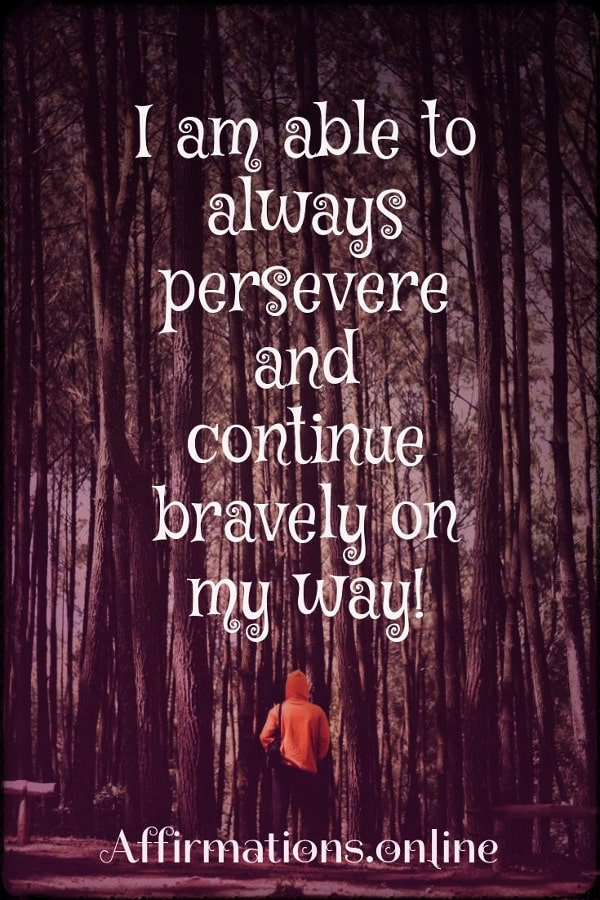 Positive affirmation from Affirmations.online - I am able to always persevere and continue bravely on my way!