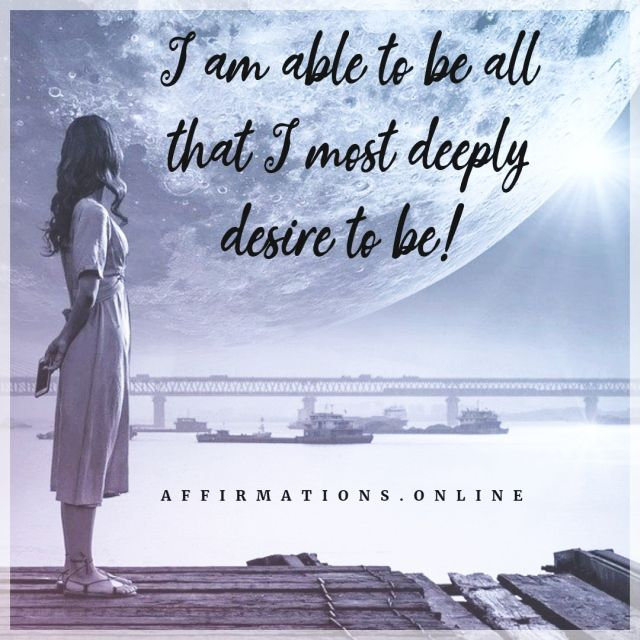 Positive affirmation from Affirmations.online - I am able to be all that I most deeply desire to be!