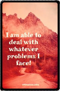 Positive affirmation from Affirmations.online - I am able to deal with whatever problems I face!