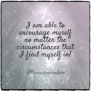 Positive affirmation from Affirmations.online - I am able to encourage myself no matter the circumstances that I find myself in!