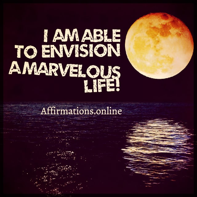 Positive affirmation from Affirmations.online - I am able to envision a marvelous life!