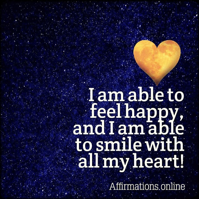 Positive affirmation from Affirmations.online - I am able to feel happy, and I am able to smile with all my heart!