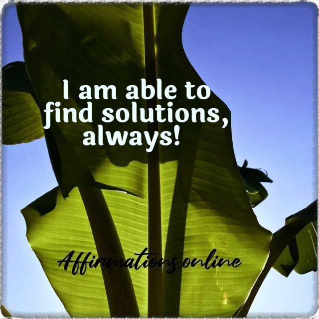 Positive Affirmation from Affirmations.online - I am able to find solutions, always!