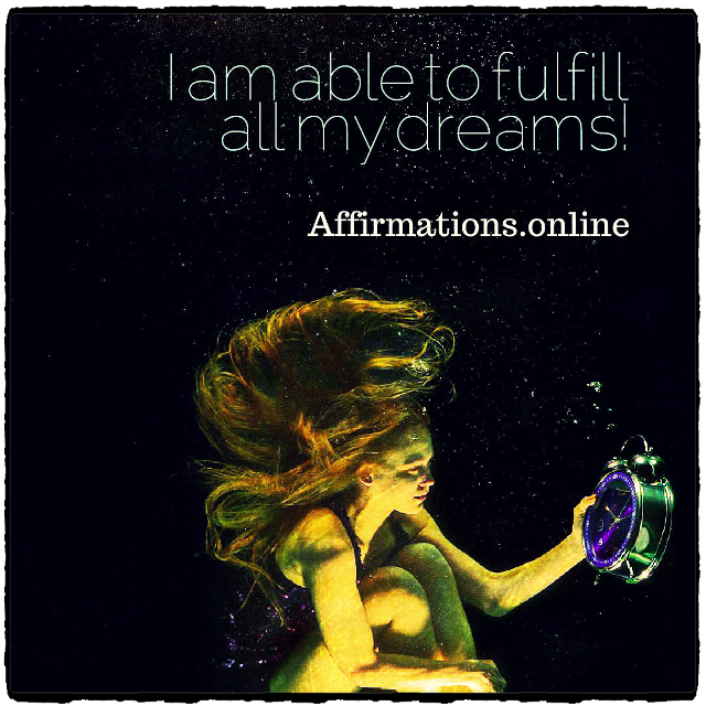 Positive affirmation from Affirmations.online - I am able to fulfill all my dreams!