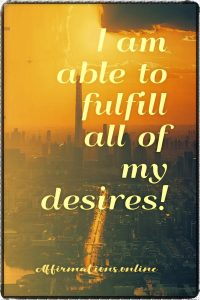 Positive affirmation from Affirmations.online - I am able to fulfill all of my desires!