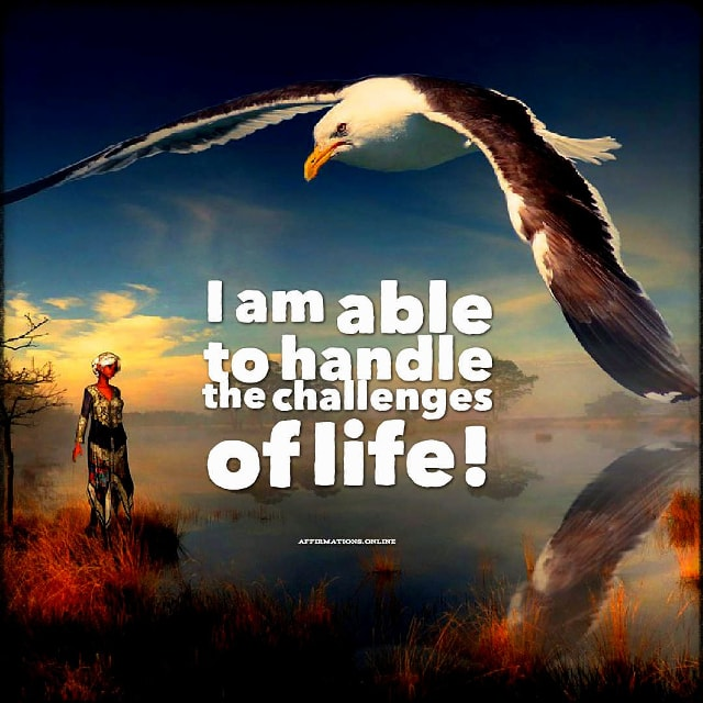 Positive affirmation from Affirmations.online - I am able to handle the challenges of life!