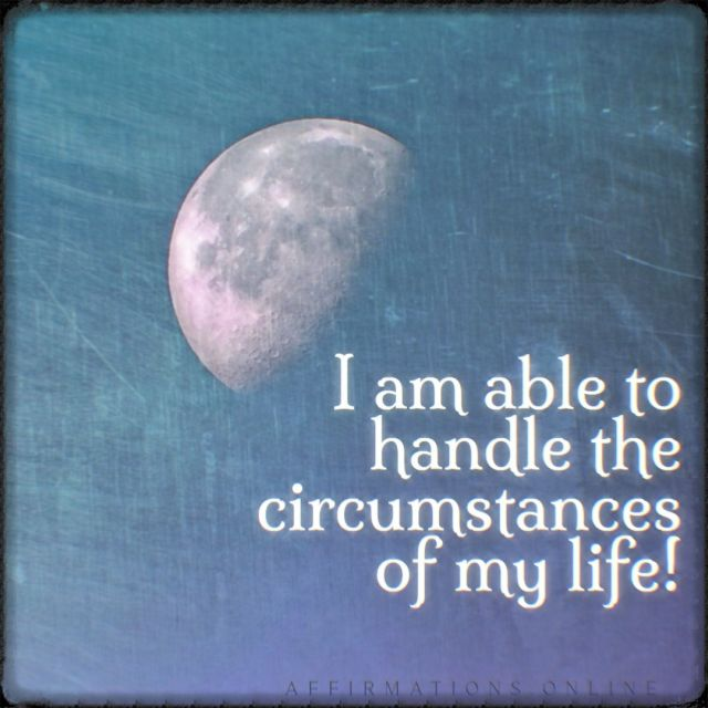 Positive affirmation from Affirmations.online - I am able to handle the circumstances of my life!
