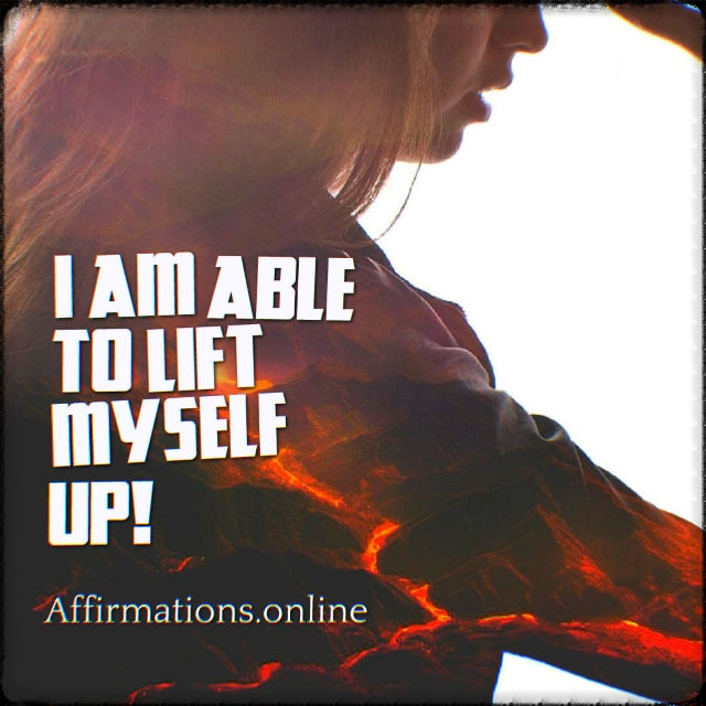 Positive affirmation from Affirmations.online - I am able to lift myself up!