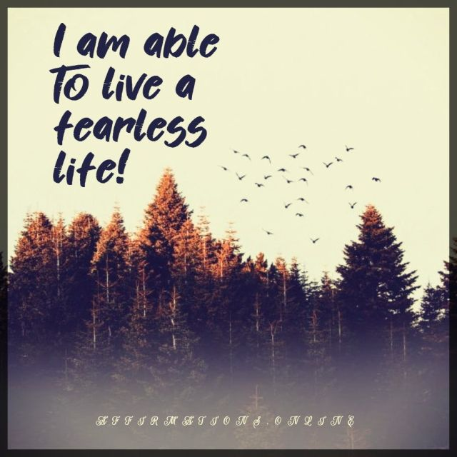 Positive affirmation from Affirmations.online -I am able to live a fearless life!