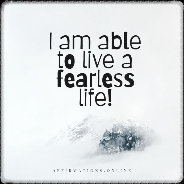 Positive affirmation from Affirmations.online - I am able to live a fearless life!
