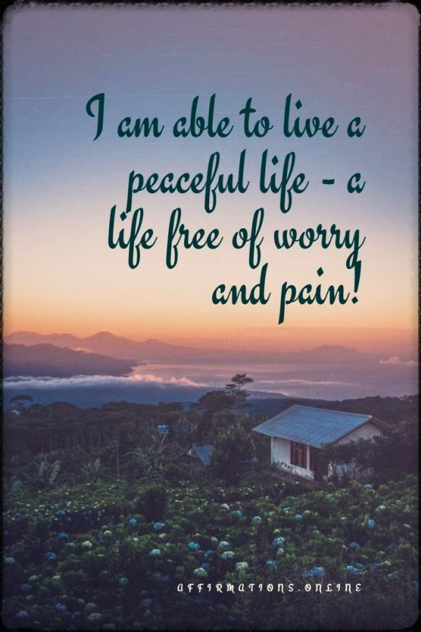 Positive affirmation from Affirmations.online - I am able to live a peaceful life - a life free of worry and pain!