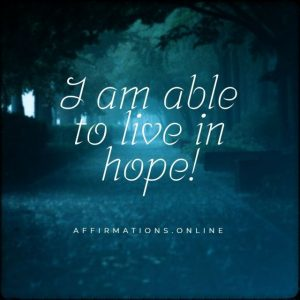 Positive affirmation from Affirmations.online - I am able to live in hope!