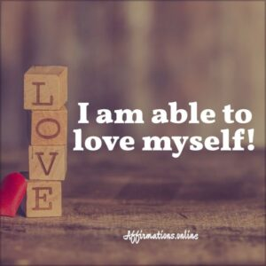 Positive Affirmation from Affirmations.online - I am able to love myself!