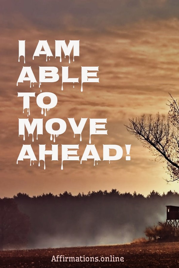 Positive affirmation from Affirmations.online - I am able to move ahead!