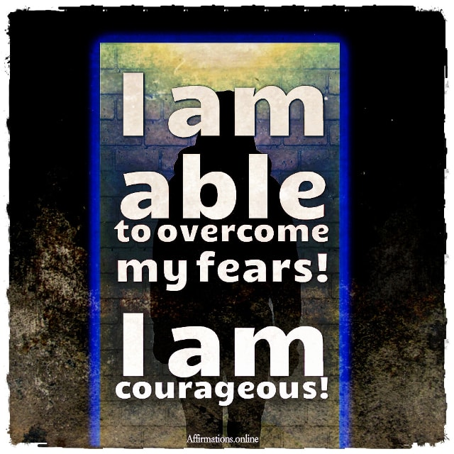Positive affirmation from Affirmations.online - I am able to overcome my fears! I am courageous!