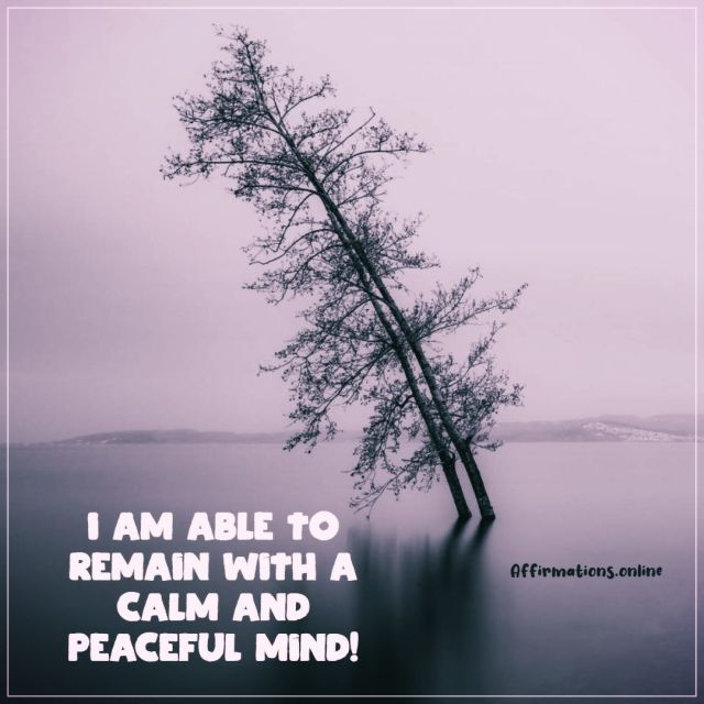 Positive affirmation from Affirmations.online - I am able to remain with a calm and peaceful mind!