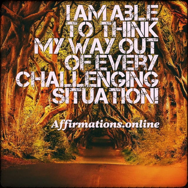 Positive affirmation from Affirmations.online - I am able to think my way out of every challenging situation!