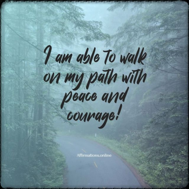 Positive affirmation from Affirmations.online - I am able to walk on my path with peace and courage!
