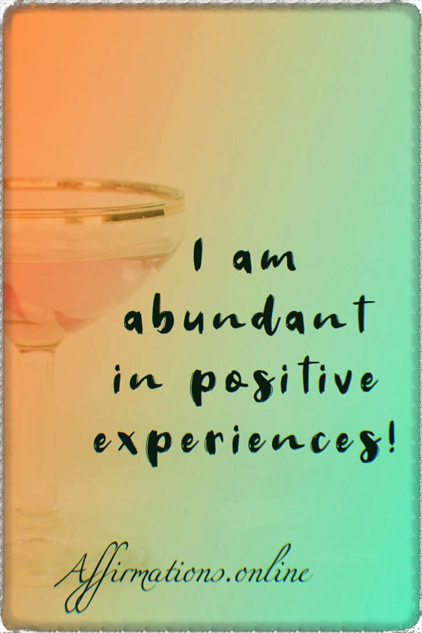 Positive affirmation from Affirmations.online - I am abundant in positive experiences!