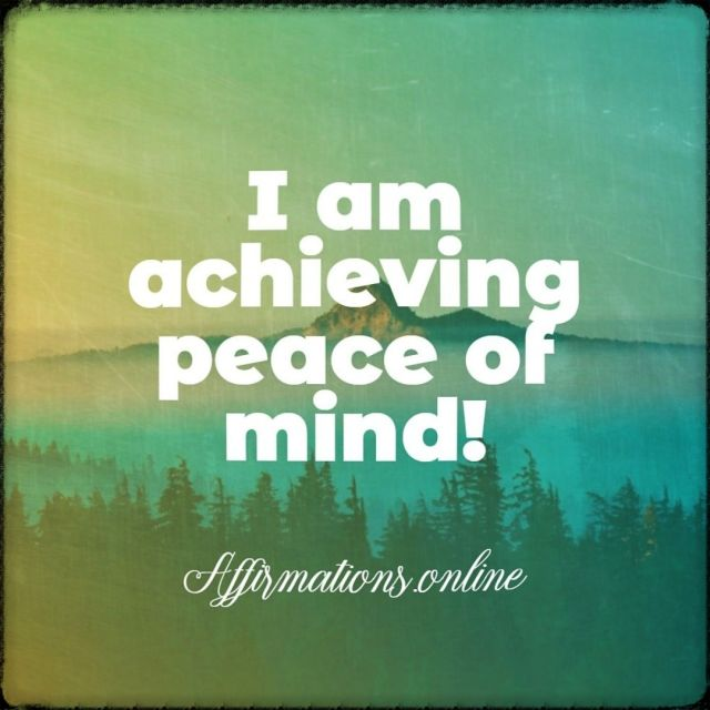 Positive affirmation from Affirmations.online - I am achieving peace of mind!