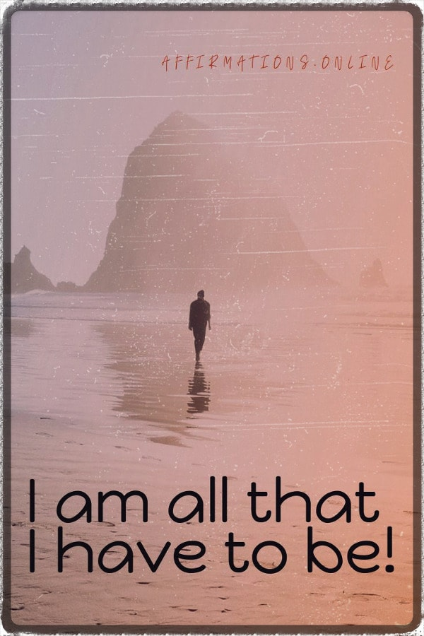 Positive affirmation from Affirmations.online - I am all that I have to be!