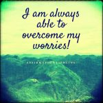 I face the challenges of my life with ease!