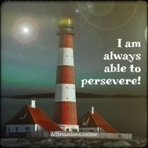 Positive affirmation from Affirmations.online - I am always able to persevere!