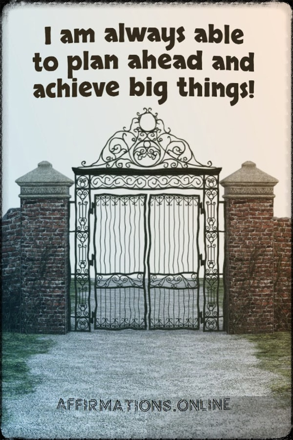 Positive affirmation from Affirmations.online - I am always able to plan ahead and achieve big things!