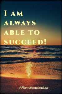 Positive affirmation from Affirmations.online - I am always able to succeed!